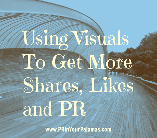 How to Use Visuals To Get More Social Media Engagement, Shares and PR – By Elena Verlee*